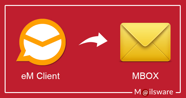 Export eM Client to MBOX File Format– Complete Process with Screenshots